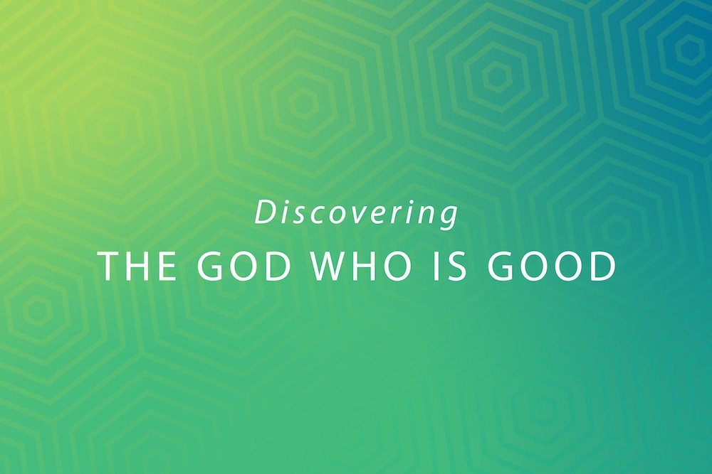 Discovering the God Who is Good